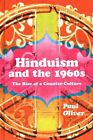 Hinduism and the 1960s: The Rise of a Counter-Culture by Paul Oliver (Hardback, 2014)