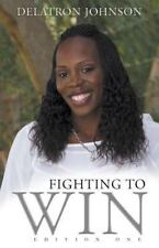 Fighting to Win : Edition One by Delatron Johnson (2014, Paperback)