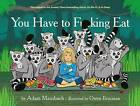 You Have to Fucking Eat by Adam Mansbach (Hardback, 2014)