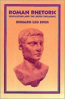Roman Rhetoric: Revolution and the Greek Influence Enos, Richard Leo Paperback