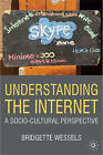 Understanding the Internet: A Socio-cultural Perspective by Bridgette Wessels (Hardback, 2009)
