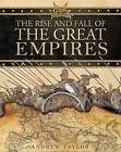 The Rise and Fall of the Great Empires by Andrew Taylor (Hardback, 2008)