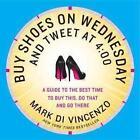 Buy Shoes on Wednesday and Tweet at 4:00 von Mark Di Vincenzo (2012, Taschenbuch)