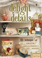 Delight in the Details : 40+ Techniques for Charming Embellishments and...