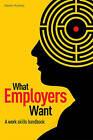 What Employers Want: The Work Skills Handbook by Karen Holmes (Paperback, 2011)