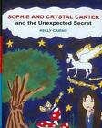Sophie and Crystal Carter and the Unexpected Secret by Kelly Cairns (Paperback, 2005)