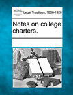 Notes on College Charters. by Gale, Making of Modern Law (Paperback / softback, 2011)