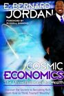 Cosmic Economics The Universal Keys to Wealth by E Bernard Jordan 9781420860795