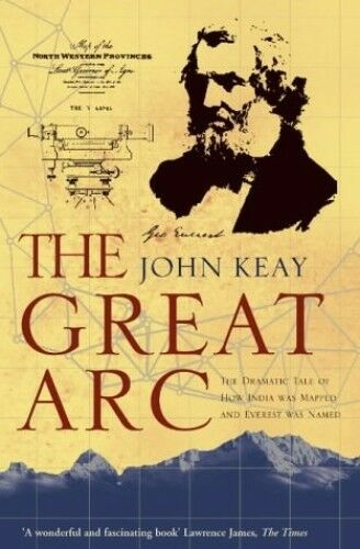 1 of 1 - The Great Arc: The Dramatic Tale of How India was Ma... by Keay, John 0006531237