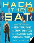 Hack the SAT: A Private SAT Tutor Spills the Secret Strategies and Sneaky Shortcuts That Can Raise Your Score Hundreds of Points by Eliot Schrefer (Paperback / softback)