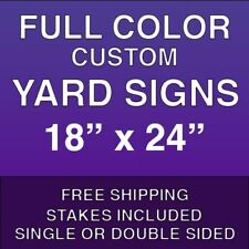 18 X 24 Yard Signs Custom Design Full Color 1 Or 2 Sided Stakes Included