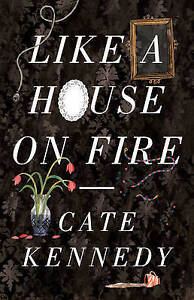 Like a House on Fire by Cate Kennedy (Paperback, 2012)