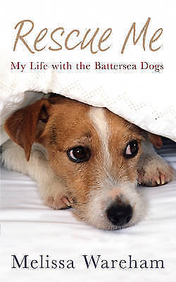 """""""AS NEW"""" Rescue Me: My Life with the Battersea Dogs, Wareham, Melissa, Book"""