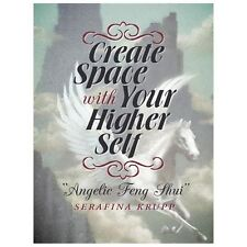 Create Space with Your Higher Self : Angelic Feng Shui by Serafina Krupp...
