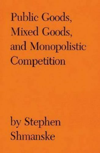 Public Goods, Mixed Goods, and Monopolistic Competition by Stephen Shmanske