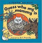 Peephole Bks.: Guess Who My Mommy Is by Anni Axworthy (1999, Hardcover)
