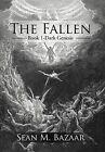 The Fallen: Book 1-Dark Genesis by Sean M Bazaar (Hardback, 2012)