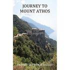 Journey to Mount Athos by Father Spyridon Bailey (Paperback, 2013)