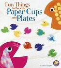 Fun Things to Do with Paper Cups and Plates by Kara L Laughlin (Hardback, 2014)