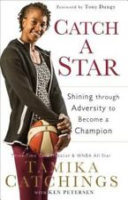 Catch a Star : Shining Through Adversity to Become a Champion by Ken Petersen and Tamika Catchings (2016, Hardcover)