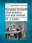 Synopsis of Sheriff Court Practice, Civil and Criminal. by W J Lewis (Paperback / softback, 2010)