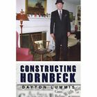Constructing Hornbeck 9780595443062 by Dayton Lummis Book