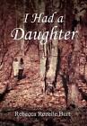 I Had a Daughter by Rebecca Rozelle Burt (Hardback, 2012)
