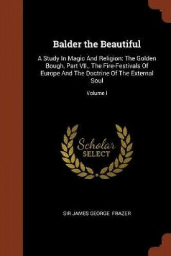 Balder the Beautiful: A Study in Magic and Religion: The Golden Bough, Part