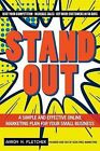 Stand Out: A Simple and Effective Online Marketing Plan for Your Small Business by Aaron N Fletcher (Paperback / softback, 2013)