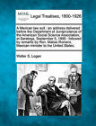 A Mexican Law Suit: An Address Delivered Before the Department of Jurisprudence of the American Social Science Association, at Saratoga, September 5, 1895: Followed by Remarks by Hon. Matias Romero, Mexican Minister to the United States. by Walter S Logan (Paperback / softback, 2010)