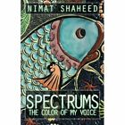 Spectrums: The Color of My Voice by Nimat Shaheed (Paperback / softback, 2014)