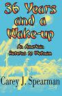 36 Years and a Wake-Up by Carey J Spearman (Paperback / softback, 2008)