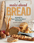 Make Ahead Bread: 100 Recipes for Bake-it-When-You-Want-it Yeast Breads by Donna Currie (Paperback, 2014)