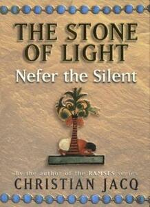 Nefer the Silent (Stone of Light) By Christian Jacq. 9780684866284