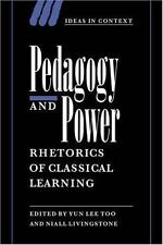 Ideas in Context: Pedagogy and Power : Rhetorics of Classical Learning 50...