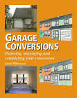 Garage Conversions: Planning, Managing and Completing Your Conversion by Laurie Williamson (Hardback, 2006)