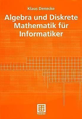 Algebra und Diskrete Mathematik fur Informatiker by Klaus Denecke (Paperback,...