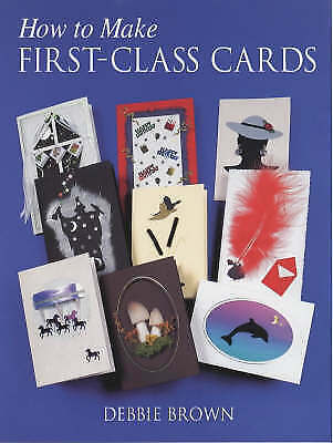 1 of 1 - How to Make First Class Cards, Debbie Brown, New Book