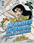 How to Draw Wonder Woman, Green Lantern, and Other DC Super Heroes by Aaron Sautter (Hardback, 2015)