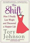 The Shift: How I Finally Lost Weight and Discovered a Happier Life by Tory Johnson (Hardback, 2013)