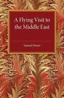 A Flying Visit: To the Middle East by Samuel Hoare (Paperback, 2015)
