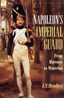 Napoleon's Imperial Guard: From Marengo to Waterloo by J T Headley (Hardback, 2007)