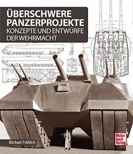 Froehlich-Uberschwere-Panzerprojekte-Konzepte-und-Entwuerfe-Buch-Panzer-E-100-NEU