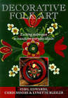 Decorative Folk Art: Exciting Techniques to Transform Everyday Objects by etc., Lynette Bleiler, Sybil Edwards, Chris Moore (Paperback, 1998)