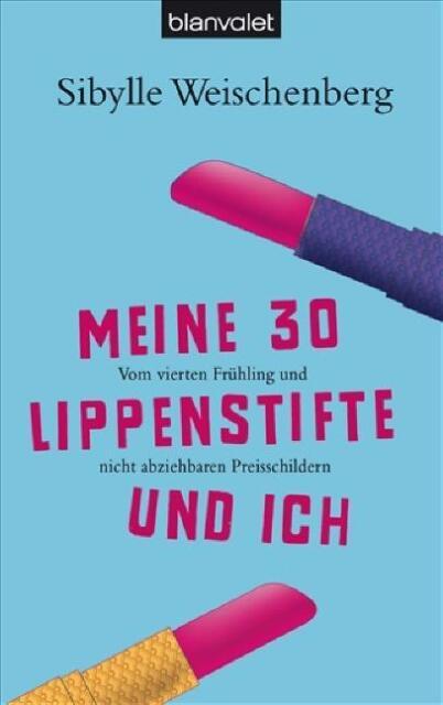 Meine 30 Lippenstifte und ich von Sibylle Weischenberg, UNGELESEN