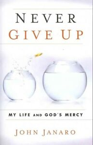 Never-Give-Up-My-Life-and-God-039-s-Mercy-Paperback-by-Janaro-John-Brand-New