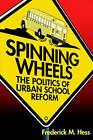 Spinning Wheels: Politics of Urban School Return by Frederick M. Hess (Paperback, 1998)