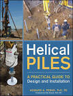 Helical Piles: A Practical Guide to Design and Installation by Howard A. Perko (Hardback, 2009)