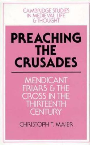 Preaching the Crusades : Mendicant Friars and the Cross in the Thirteenth Centur