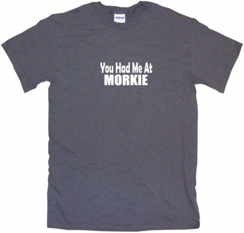 You Had Me at Morkie Mens Tee Shirt Pick Size Color Small-6XL